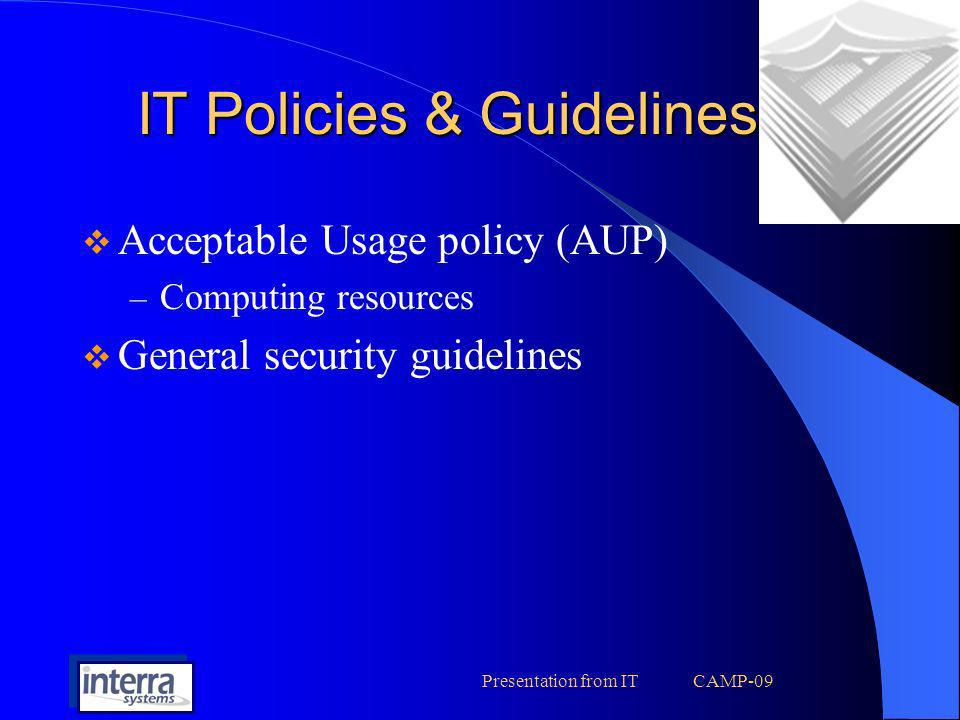 Presentation from IT CAMP-09 Why – Acceptable Usage Policy Acceptable Use Policy are not to impose restrictions that are contrary to Interras established culture of openness, trust and integrity.