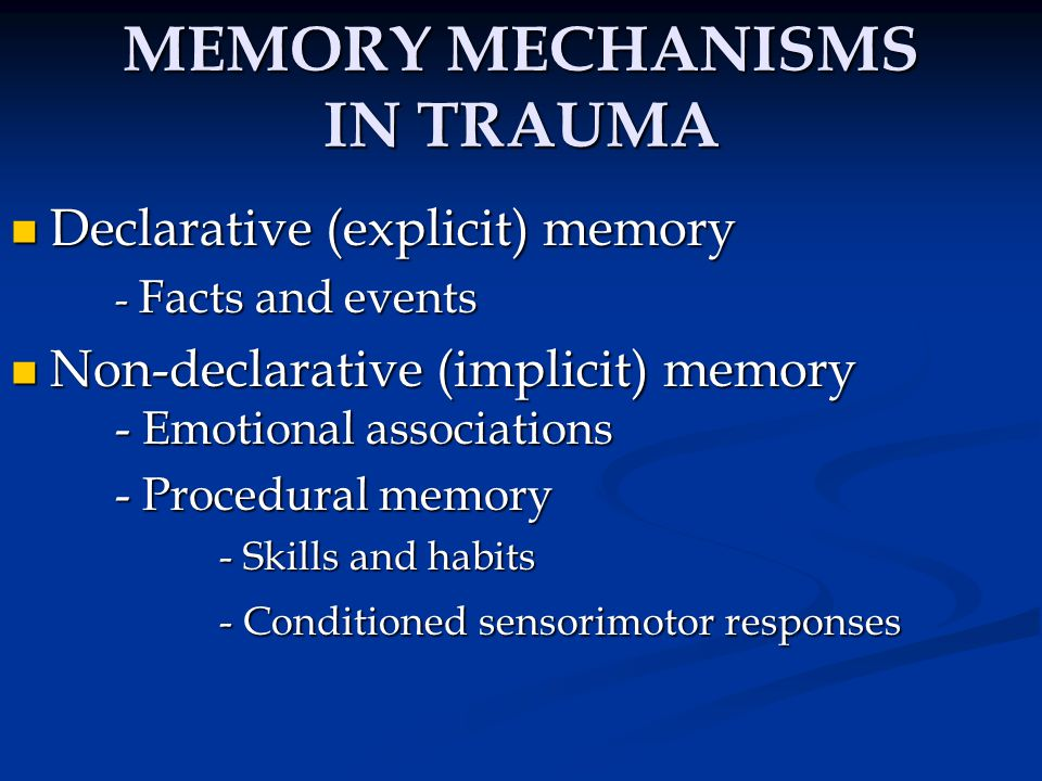 MEMORY IN TRAUMA Traumatic Stress: A life threat while in a state of helplessness Traumatic Stress: A life threat while in a state of helplessness This leads to the freeze response This leads to the freeze response Discharge of the freeze response allows completion of escape or defense in procedural memory, extinguishes conditioned somatic cues Discharge of the freeze response allows completion of escape or defense in procedural memory, extinguishes conditioned somatic cues