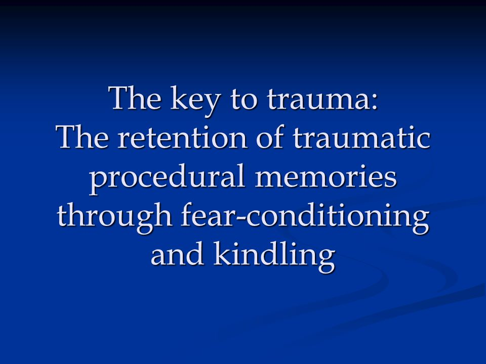 THE DILEMMA OF TRAUMA The perception that old traumatic procedural memories are actually in the present moment : A corruption of memory and perception of time Then vs.