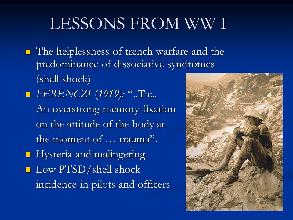 WW II: TRAUMATIC NEUROSIS Battle fatigue and bonding Battle fatigue and bonding Hypnosis, catharsis and Hypnosis, catharsis and conscious integration (Kardiner, Grinker and Spiegel) The post WW-II The post WW-II abandonment of trauma as a diagnosis