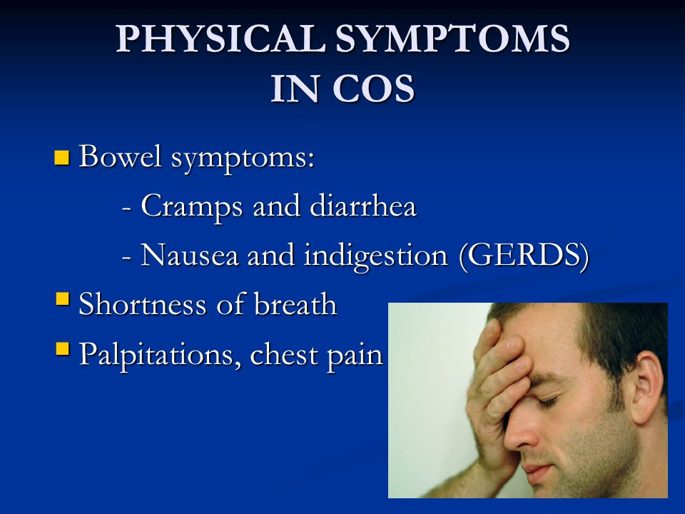 PHYSICAL SYMPTOMS IN COS Migraines and tension headaches Migraines and tension headaches Neck and back pain Neck and back pain Chronic fatigue Chronic fatigue Restless legs / cramps Restless legs / cramps