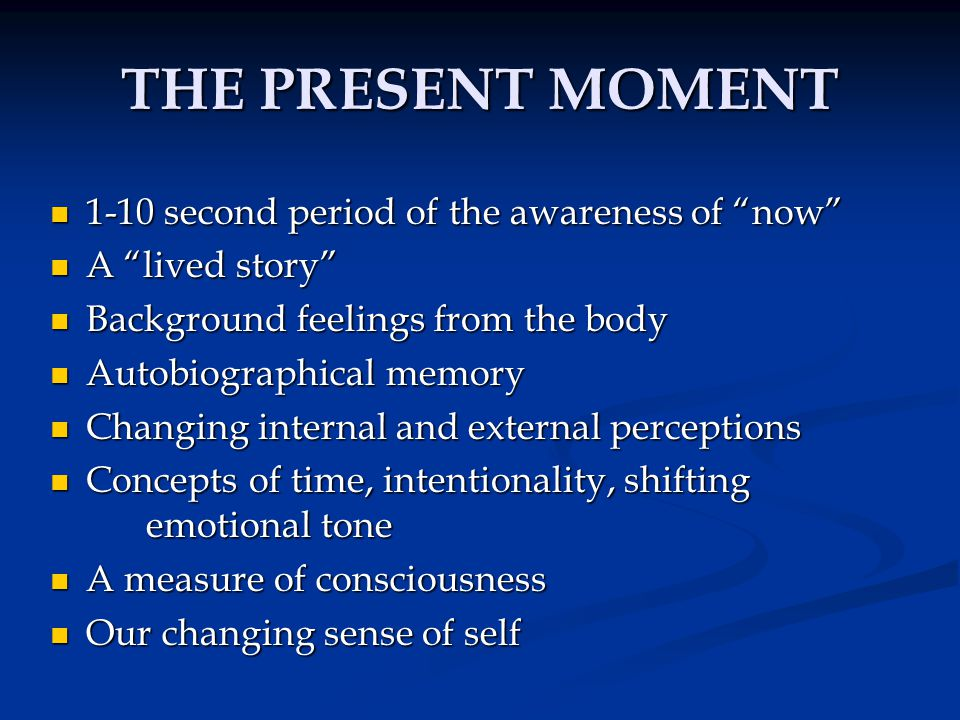THE SELF Antonio Domasio – The embodied mind : The embodied mind : Somatic sensations (feelings) of the present moment superimposed on our autobiographical memory and our anticipated future