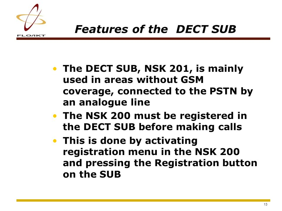 14 Encrypted speech and data Plaintext speech and data NSK 200 supports 28,8 kbps for data calls in DECT mode.