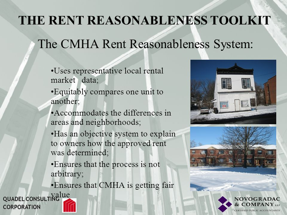 RENT REASONABLENESS METHODOLOGY OVERVIEW The rent reasonableness model combines two well-established analytical tools used in the real estate profession: 1.Direct comparability of units.