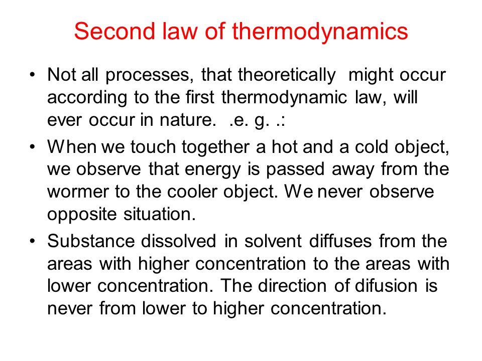 All thermodynamic processes can occur spontaneousely in specified direction only – from more ordered states to less ordered states.