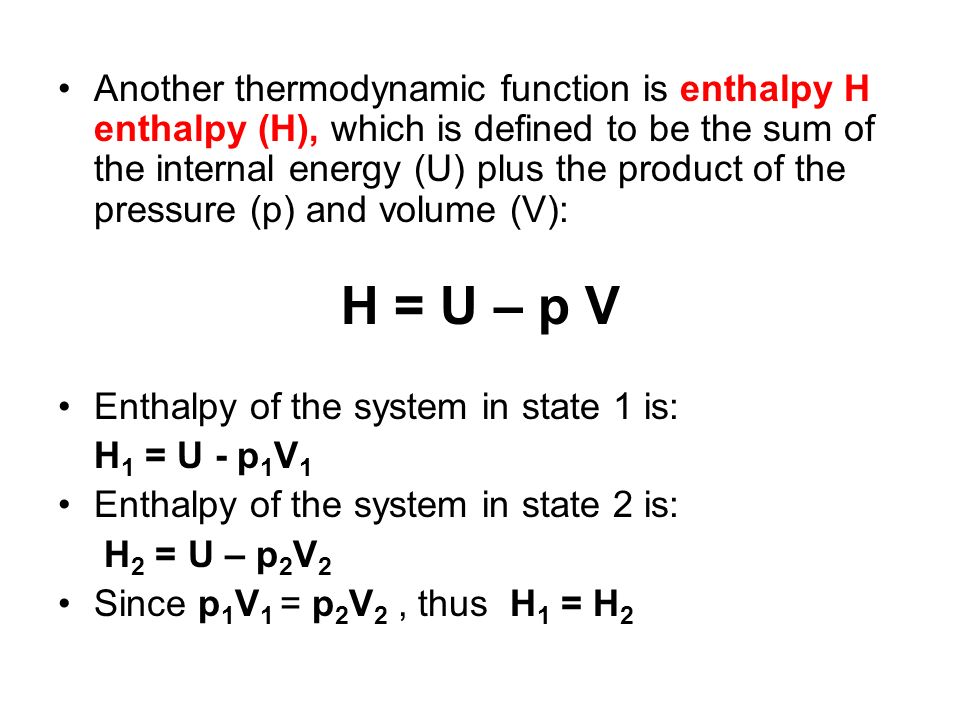 Enthalpy (H) A partial measure of the internal energy of a system.
