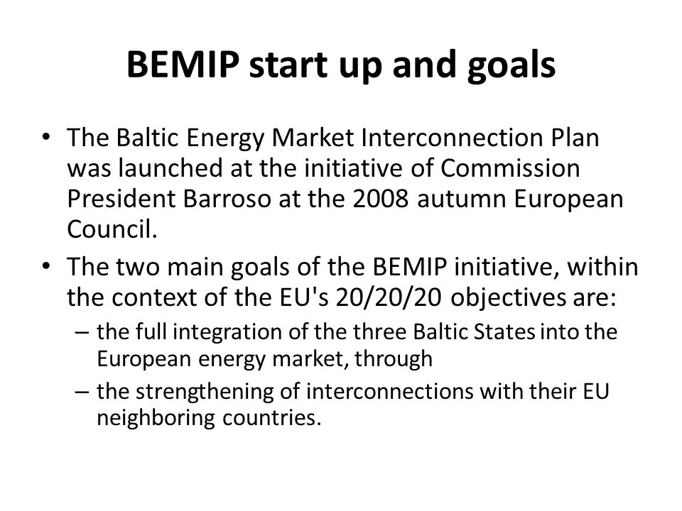 Creation of the BEMIP (Action plan) A High Level Group has been set up with the participation of Denmark, Estonia, Finland, Germany, Latvia, Lithuania, Poland, Sweden and, as an observer Norway.