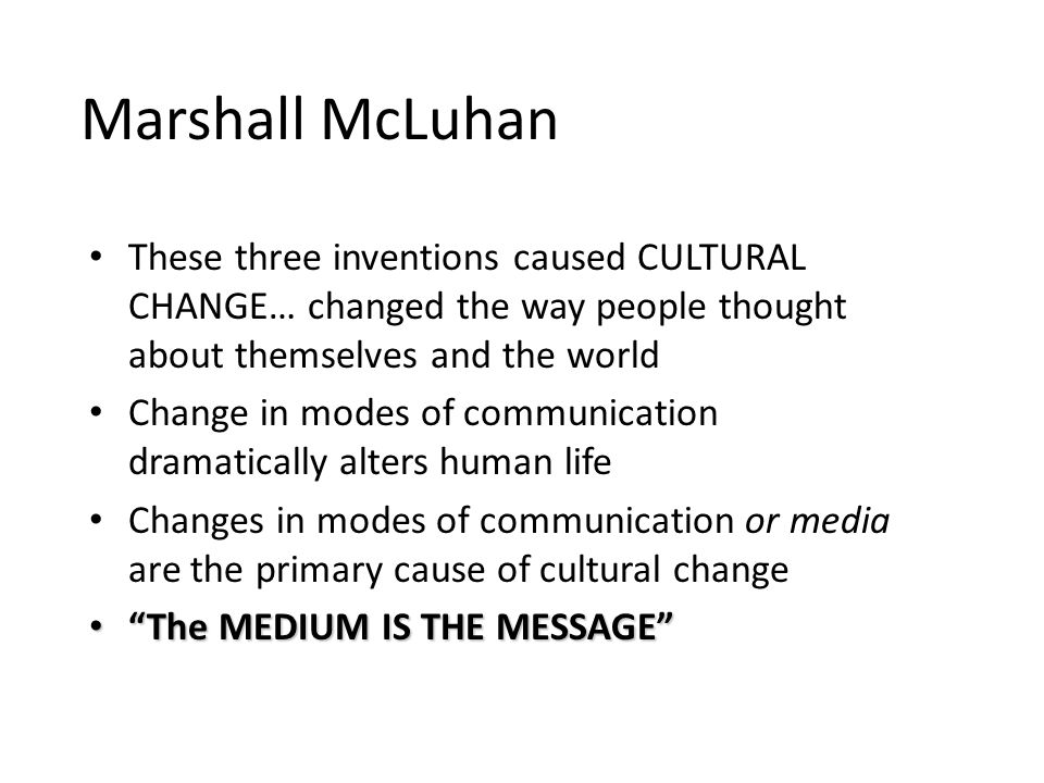 Marshall McLuhan the dominant medium of any age dominate the people… Industrial civilization is restrictive, unbalanced and inhumane… McLuhan hoped to awaken a sleeping generation to a nightmare of standardized tastes and opinions