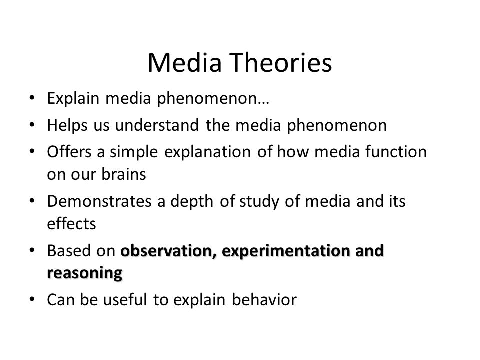 Basic Media Theories Magic Bullet: direct, universal and lasting influence (1920s) Indirect Influence: May affect child development; may affect voting behavior (1940s study); viewer often controls the effect.