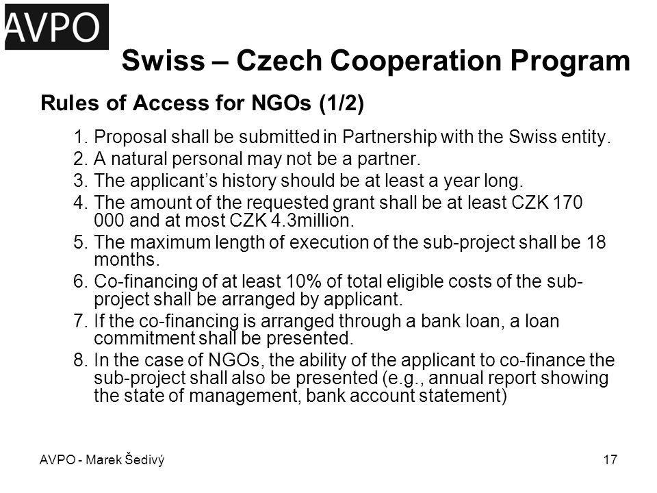 Swiss – Czech Cooperation Program Rules of Access for NGOs (2/2) 9.Proposed activities are always non-profit and in the public interest 10.The sub-project proposal may not have the characteristics of public assistance.