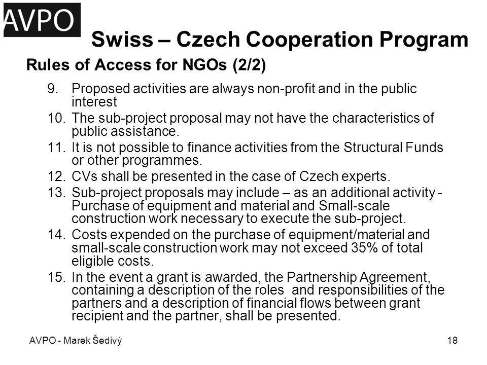 Swiss – Czech Cooperation Program Timing: –Application deadline: Ongoing basis It is open for the duration of the PF (July 2009 – June 2013) or until the exhaustion of the funds allocated to the PF.