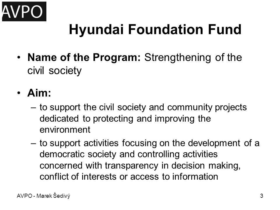 Hyundai Foundation Fund Area of Financing a.The involvement of citizens in decision- making and the promotion of the public interest b.Community projects c.The professionalization of nonprofit organizations (existing or newly created) AVPO - Marek Šedivý4