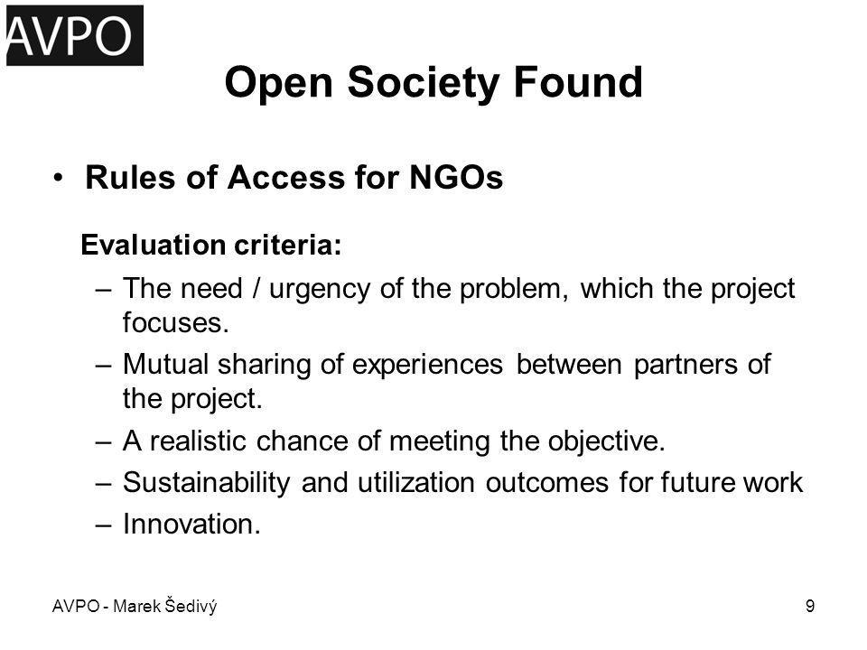 Open Society Found Timing: –Application deadline: ongoing Total Value: –Financial support is always partial – it is expected co-financing from own or other sources, but the required amount is not determined.
