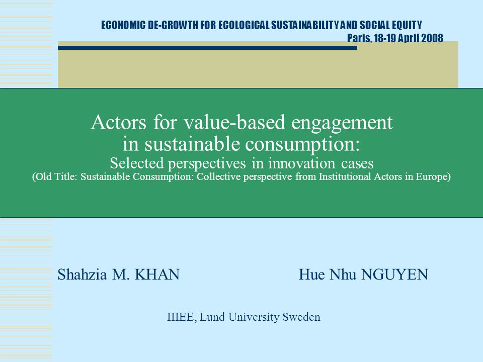 Purpose  To seek responses from actors in social and technological innovations in selected Northern countries to identify potential factors for value-based changes Roles of actors Nature of relations Strategies to 'consuming less'