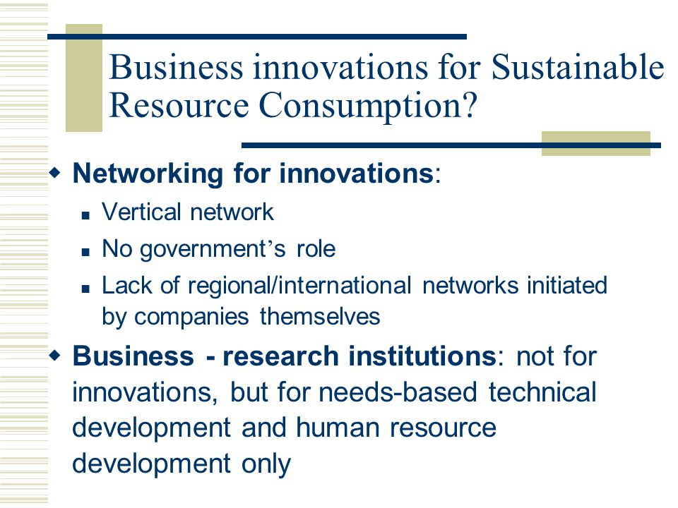 Observations  Government ' s role: Important for start-up companies (seed money for continued research; infrastructure)  Networking: Cross-sectoral networking (for incubators)  Innovation policy in business (2000~): distinguish with R&D activities, but some overlapping  Trust and cooperation between business & research institutions with regards to innovation