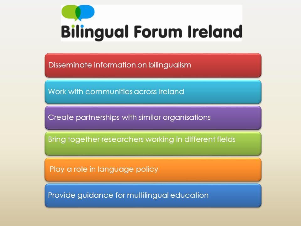 What we do Website www.bilingualforumireland.com Forum Resources Talks and workshops Schools Community groups Parents' associations Professionals Bulletin