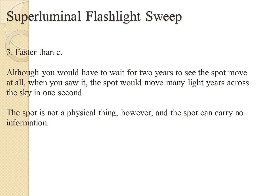 Special Relativity: Quasar Motion Paradox Quasar Motion Paradox Quasar Motion Paradox A source moving with speed v>cat an angle θ < pi/2 from the line of sight may appear to be moving faster than c in projection onto the sky because the light travel time is reduced by t cos( θ ) (v/c) in time t.
