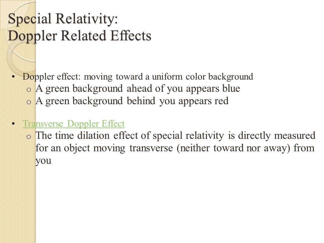 Special Relativity: Doppler Effects Aberational effect: moving toward a uniform star fieldAberational effect o Stars in your direction of motion appear to bunch o Stars behind your direction of motion appear to spread out