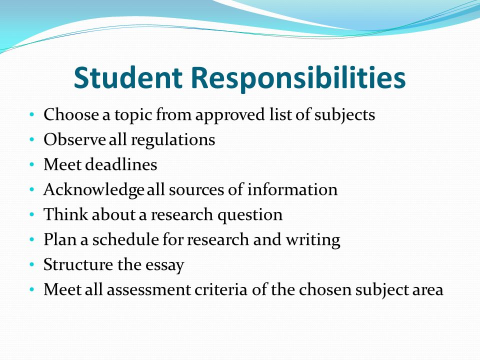 For students to meet their responsibilities, they must learn to: Conduct meaningful research – Encourage students to read widely and to listen Document sources (everyone should have a style manual) Develop research questions that are focused and pertinent Develop argumentative skills Write introductions, conclusions and abstracts
