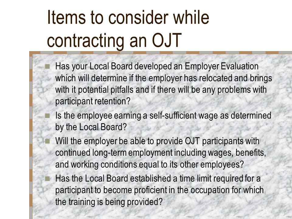 Conclusion WIA 11 will continue to work on OJTs as a means for providing participants with training opportunities which will lead to long term employment and self sufficiency.