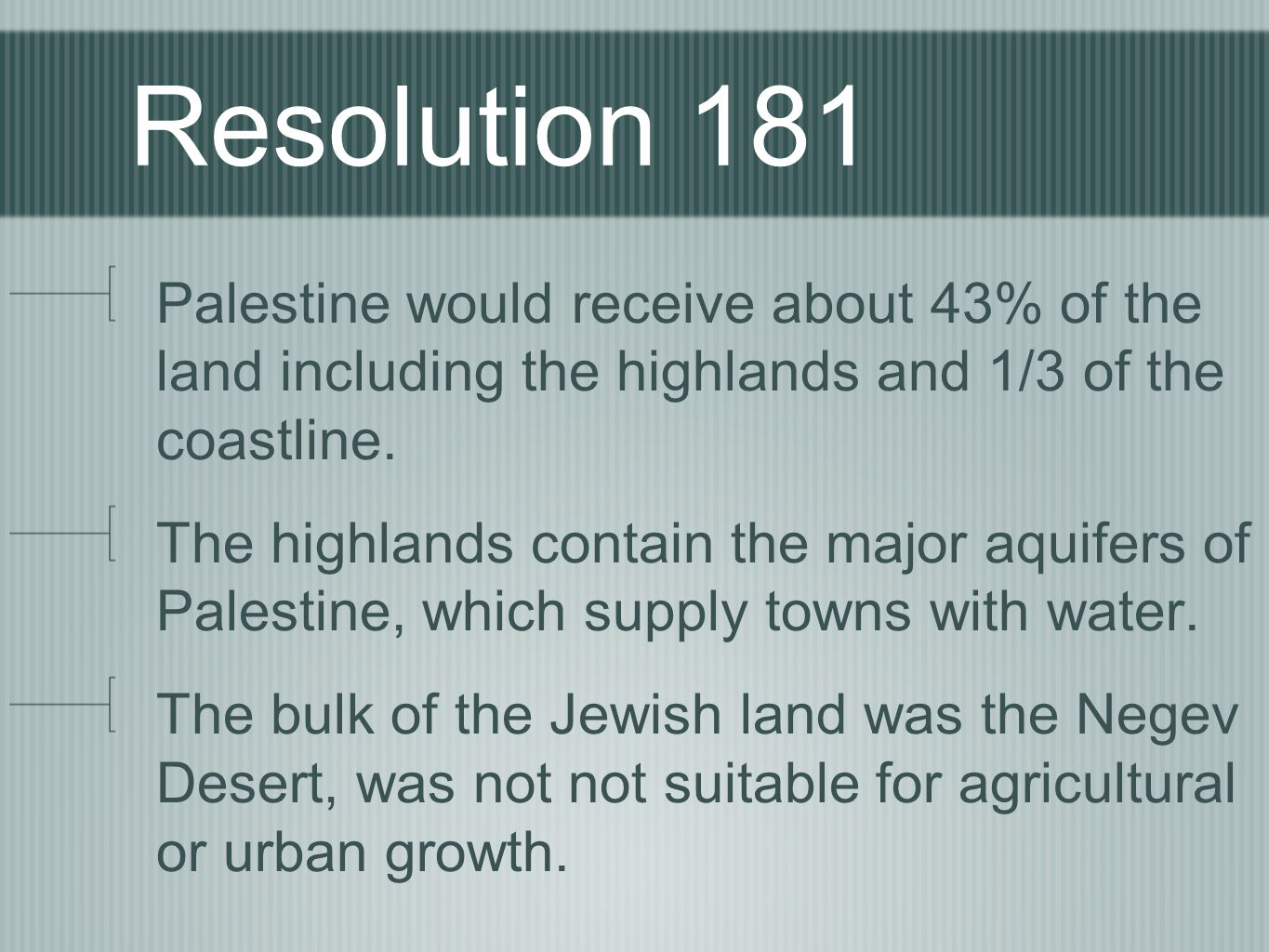 Resolution 181- Reactions The Jewish people have always regarded Palestine as a single country which was theirs and will become theirs once again.