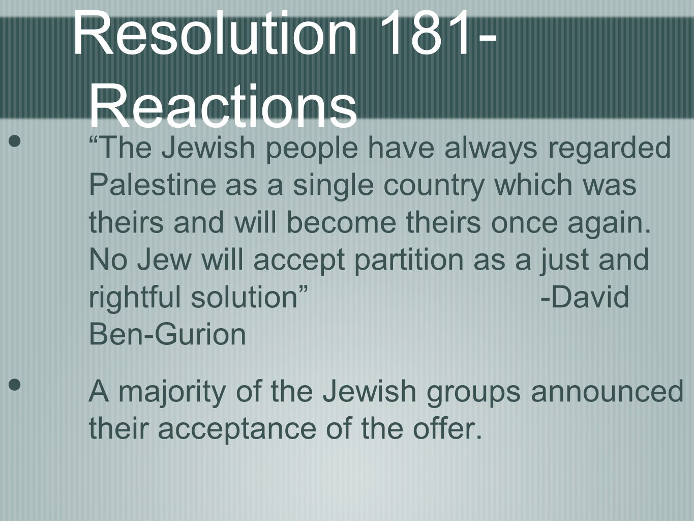 Resolution 181- Reactions The Arab leadership opposed the plan.