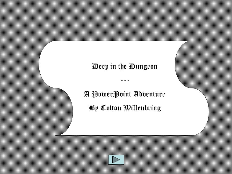 Deep in the Dungeon --- A PowerPoint Adventure By Colton Willenbring