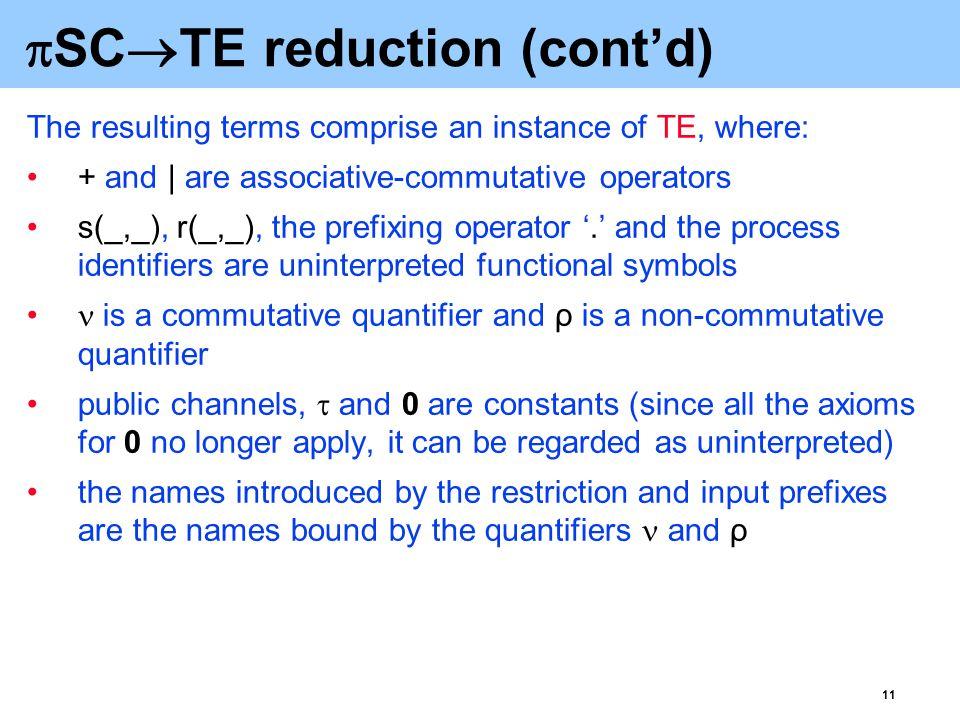 12  SC  TE reduction: an example x:a.b(z).z.0   y:a(p).b.0   q: .0   t:0 x:a.b(z).z.0   y:a(p).b.0   .0 x: y:(a.b(z).z.0   a(p).b.0   .0) x: y:(s(a,x).ρz:r(b,z).s(z,x).0   ρp:r(a,p).s(b,y).0   .0) ≡ (SE   ) ≡ (P ), (0   )  translation