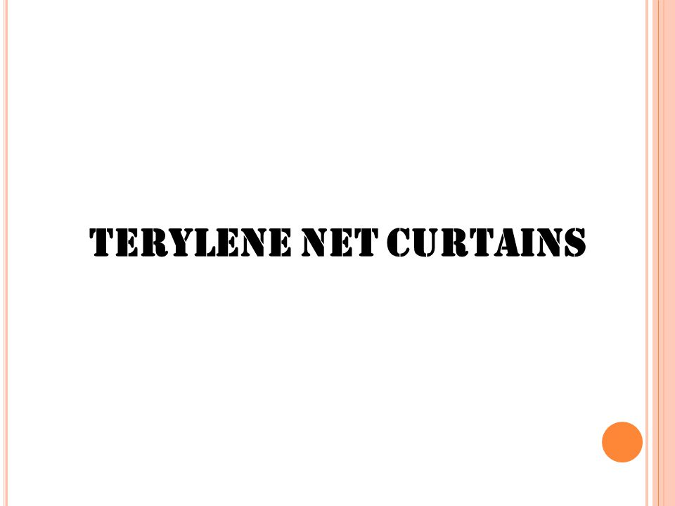The curtains should be of Terylene 70 denier woven or 90 or 100 knitted in lockstitch.