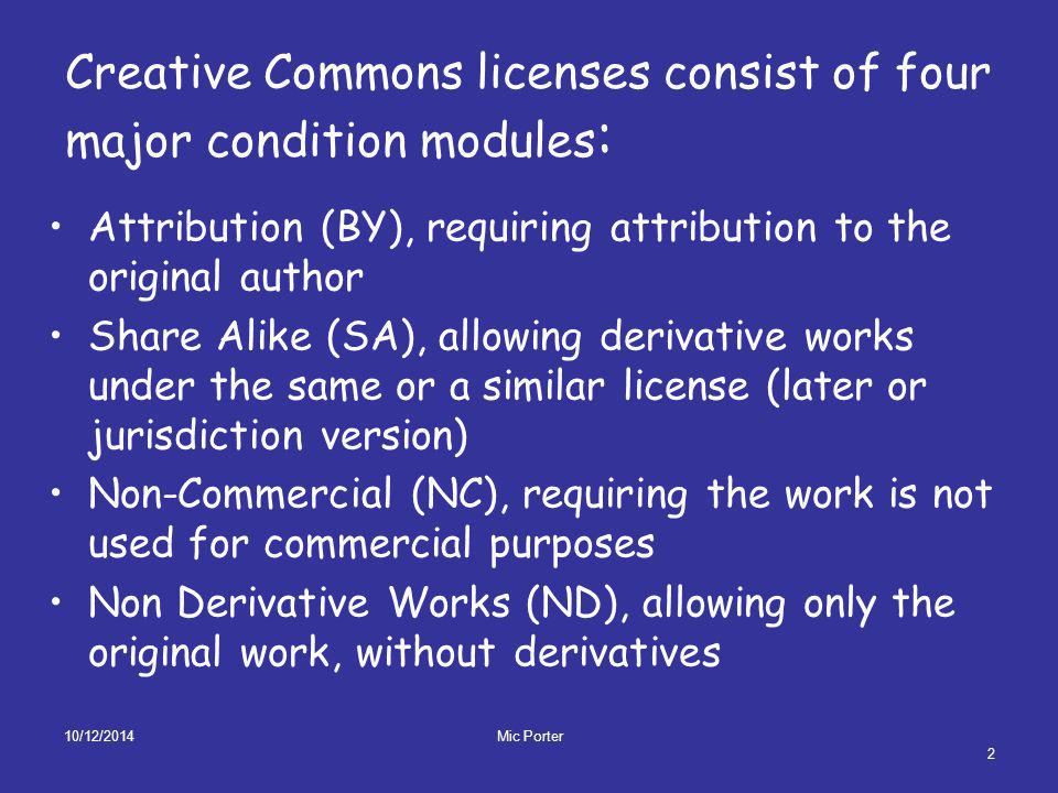 10/12/2014 Mic Porter 3 Modules are combined to form six major licenses all of which allow the core right to redistribute a work for non-commercial purposes without modification.