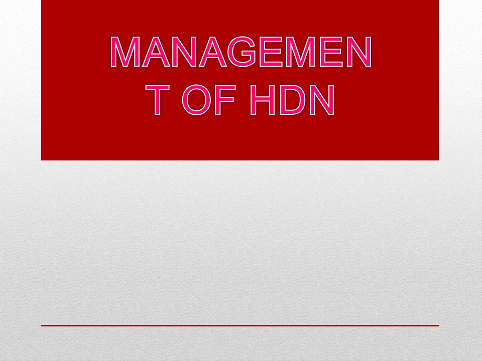 Management of HDN Treatment Maternal Plasma Exchange Intra- venous Immune Globulin Infant Intrauterine transfusion Exchage transfusion Photo- therapy Prevention Rh Immune Globulin (RhIG or Rhogam)