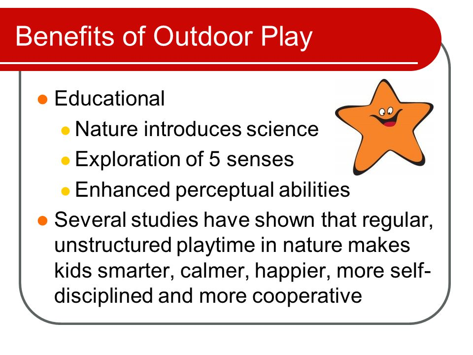 Why Kids Aren't Outside Electronic World TV, video games, computer, texting, etc Balance every hour of screen time with an hour outside AAP – screen time <= 2 hours/day