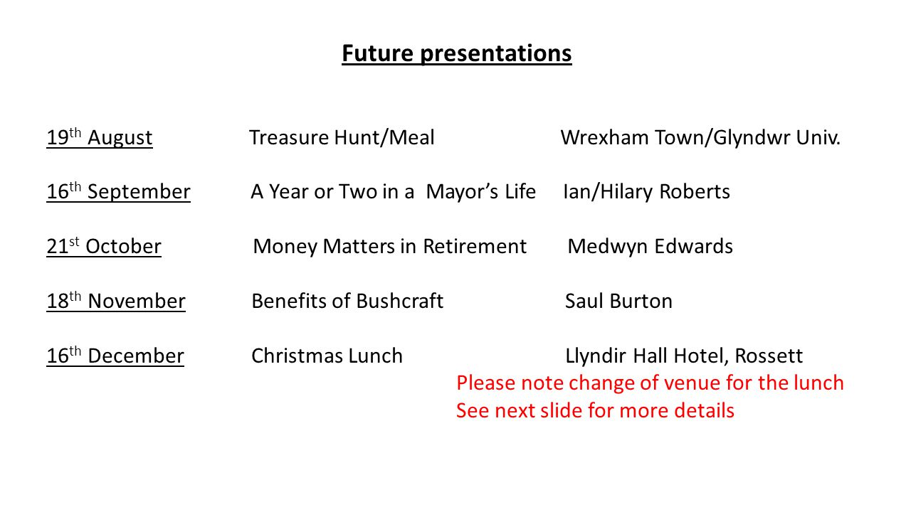 Coleg Cambria Rendezvous Restaurant Tuesday 7 th October, 2014 12.00 for 12.30pm This is our Autumn Term lunch at Coleg Cambria Cost £10.00 Bookings and payments (by cheque to Wrexham U3A) will be taken today Please see Mary Woolley