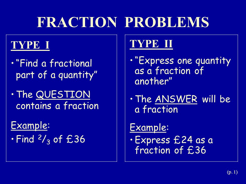 (p.2) In this type of problem, you're always given the fraction.