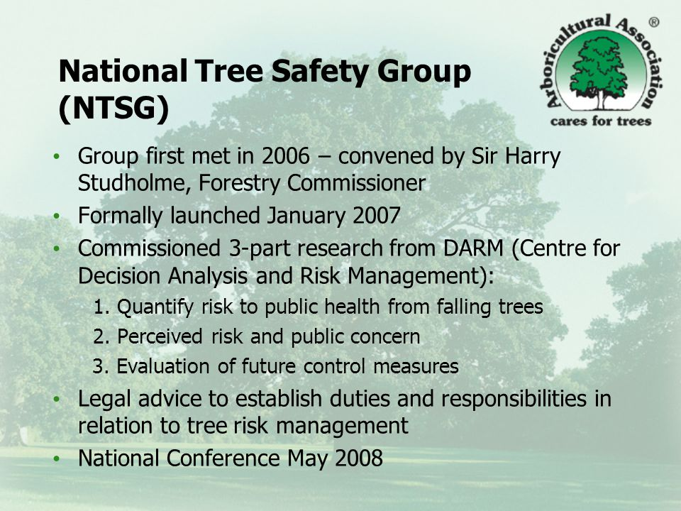 NATIONAL TREE SAFETY GROUP TREE MANAGEMENT FOR PUBLIC SAFETY Towards an Industry Statement A ONE-DAY CONFERENCE 29th May 2008 270 attended