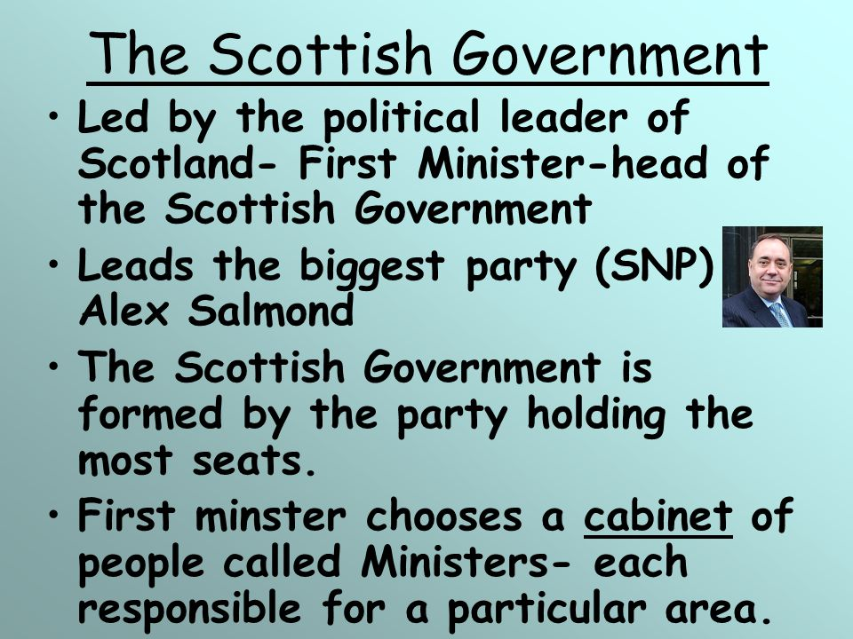 The Scottish Government http://www.scotland.gov.uk/About/Peop le/14944/Scottish-Cabinet http://www.scotland.gov.uk/About/Peop le/14944/Scottish-Cabinet Copy down some of the Ministers in the Scottish cabinet from this website