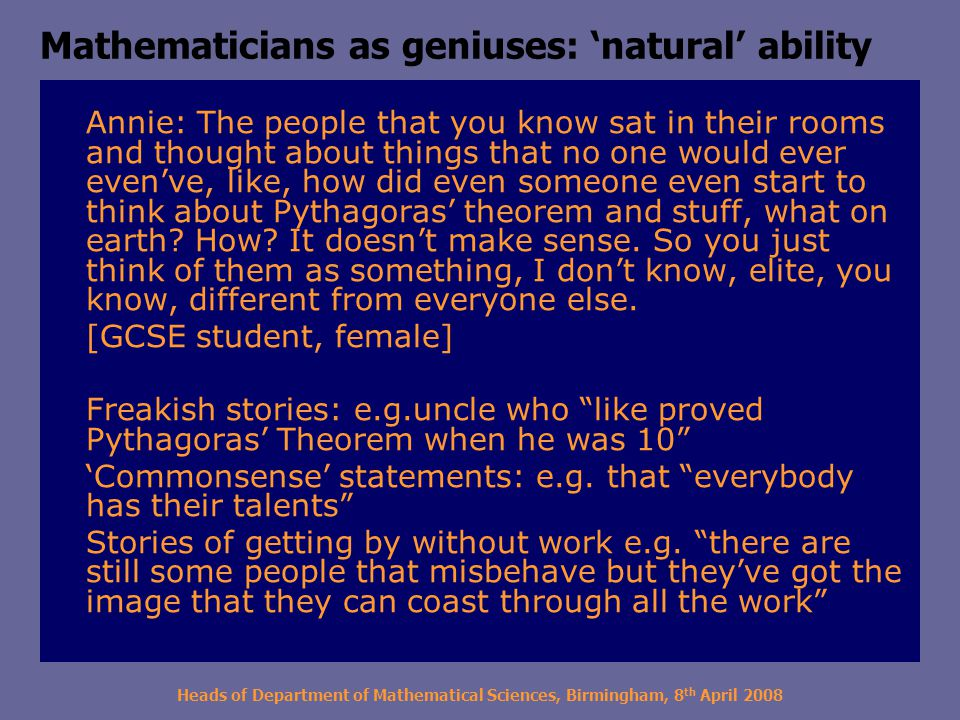 Heads of Department of Mathematical Sciences, Birmingham, 8 th April 2008 Gender and 'natural' ability Alice: But if you just teach them … then they learn maths but it doesn't mean that.