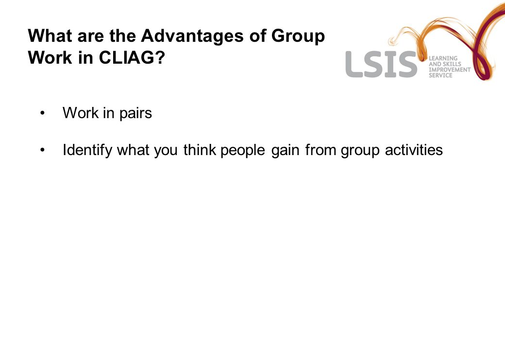 What are the Advantages of Delivering CLIAG Through Group Work.