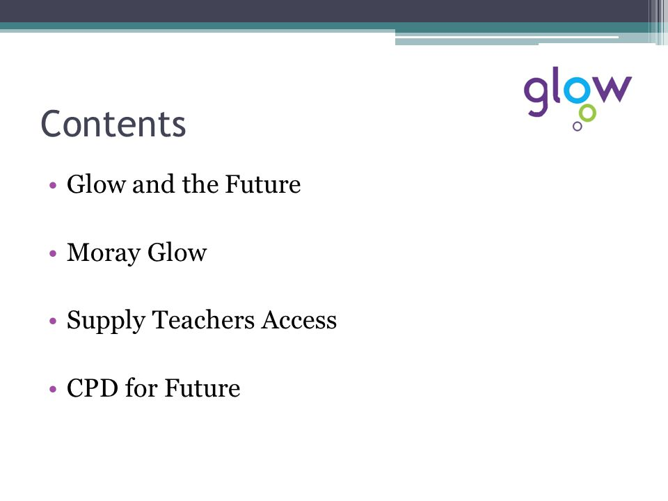 Glow and the Future http://www.engageforeducation.org/2011/09/th e-future-of-glow/http://www.engageforeducation.org/2011/09/th e-future-of-glow/ ▫Misinterpreted by Many Glow is a manifesto promise New contract till 2015 at least