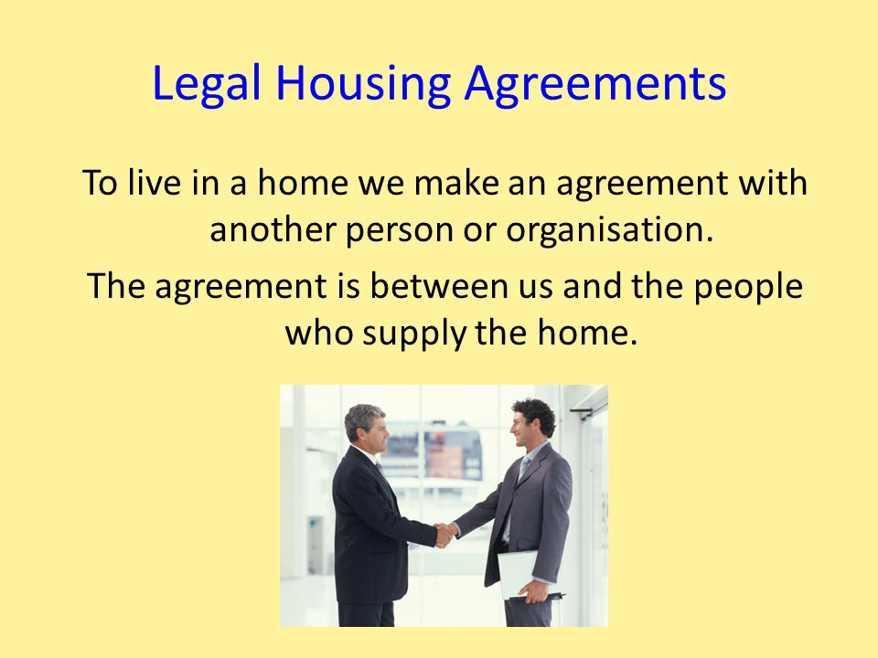 Types of Housing Agreements There are many types of housing agreement We can either :- Buy a home Rent a home, or Stay in a care home or hospital