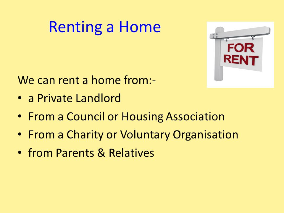 Legal ways of Renting a Home When you rent a home you will have a Tenancy and you become 'a Tenant' To do this you need to sign a Tenancy Agreement This is a legal agreement between You as a Tenant and the Landlord who owns the home