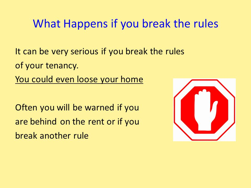 What if the Landlord breaks the rules You can make a complaint if the Landlord breaks the rules, either to:- 1.Other people that work for the Landlord or 2.To the local council, police or Trading Standards office