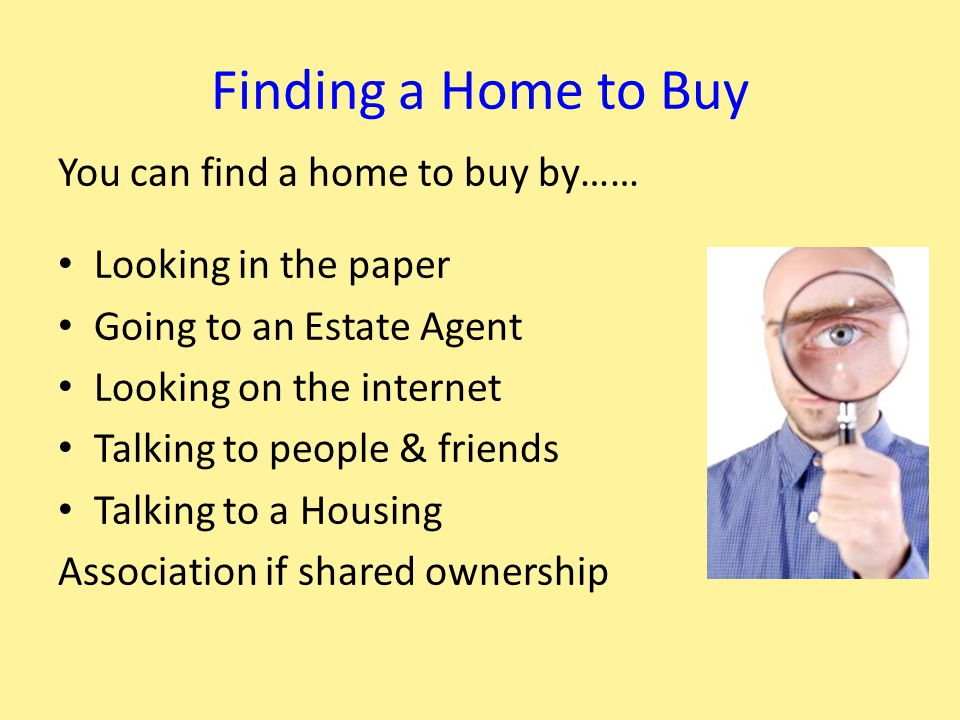 Help with Buying You will need help to buy your home, you can ask….