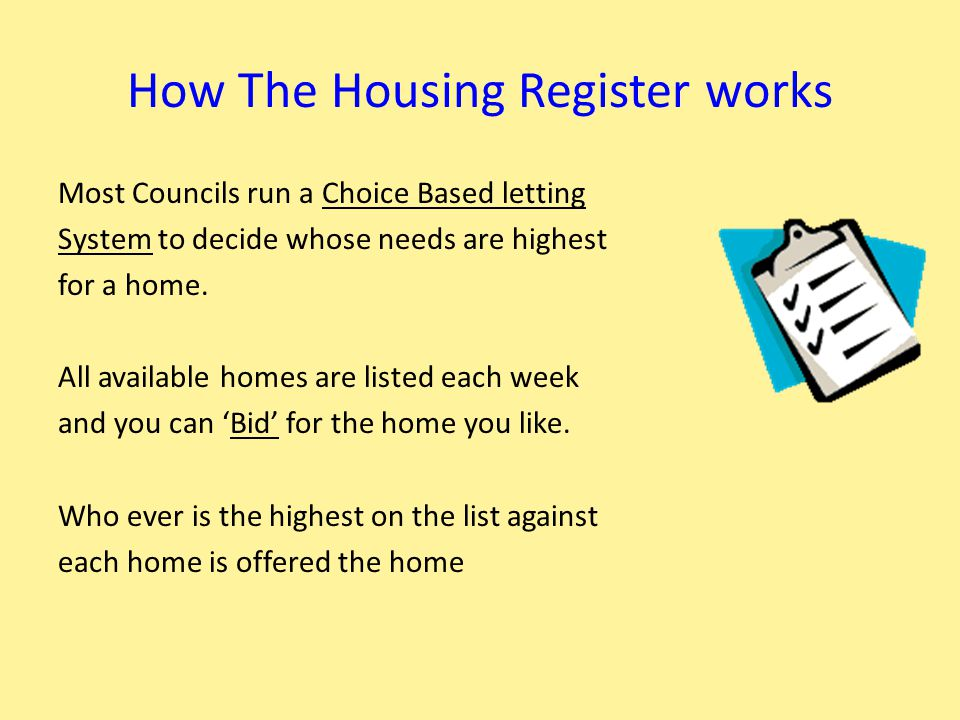 How Choiced Based Lettings works Applying to Keyways Steps:- You fill in application form to join in You are registered & then given a band depending on your level of housing need You can start bidding for up to 2 properties per week If your bid is near the top you may be asked to view the home If you like it you can sign a tenancy & move in