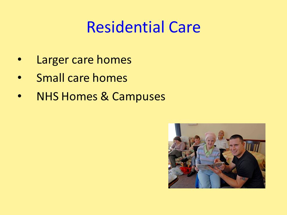 Applying for Residential Care You can apply directly to care homes if you have your own money to pay, or You can apply to Social Services to have your needs assessed & choose a care home