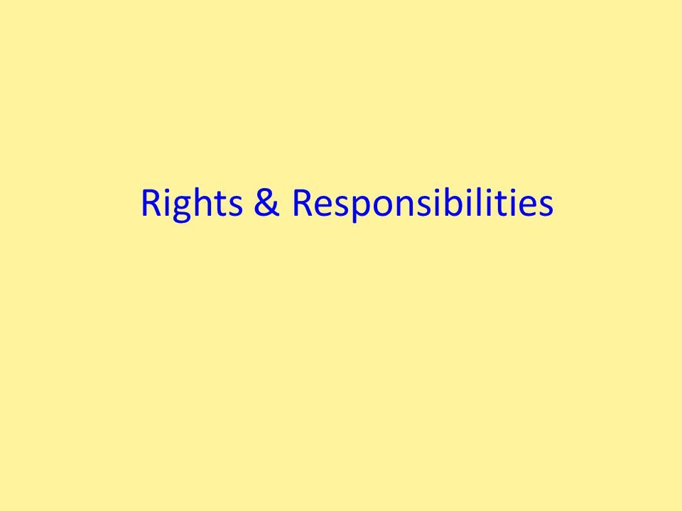 Responsibilities & Rights We all have responsibilities, things we have to do as part of the agreement about our home These cover People & Landlords Home buyers & Home sellers We also have rights about our home and how we can live in it