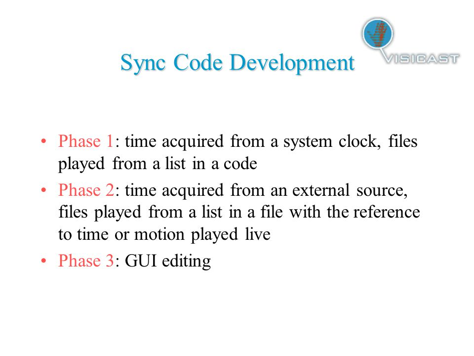 Phase 1 files played from a list or individually timestamps provided from system clock and sent for every frame drawbacks: can't stop and start - files have to include a pause move of a certain length; can't use individual frames; time depends on the system clock