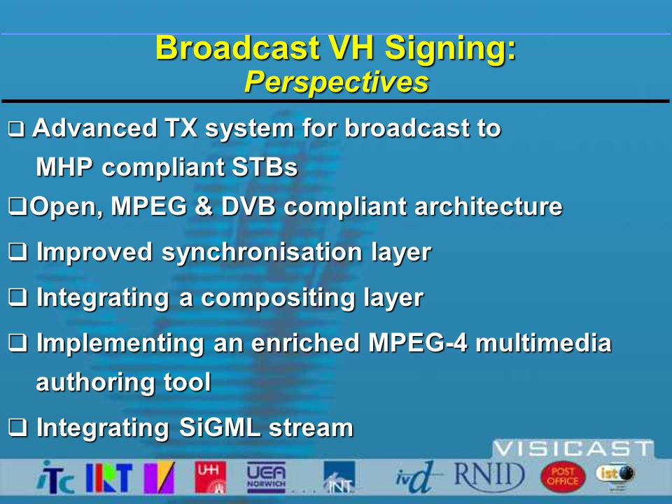 Presentation by Streams - WWW - Web pages with signing Field trials  WP2 Sign Tutor  WP1 Television  Closed signing for Broadcast DTT  WP2 Internet  Information and Education for sign language learners  Web-pages with signing  WP3 Face to Face  High Street Post Office Counter Services  WP6 Comparison of virtual signing
