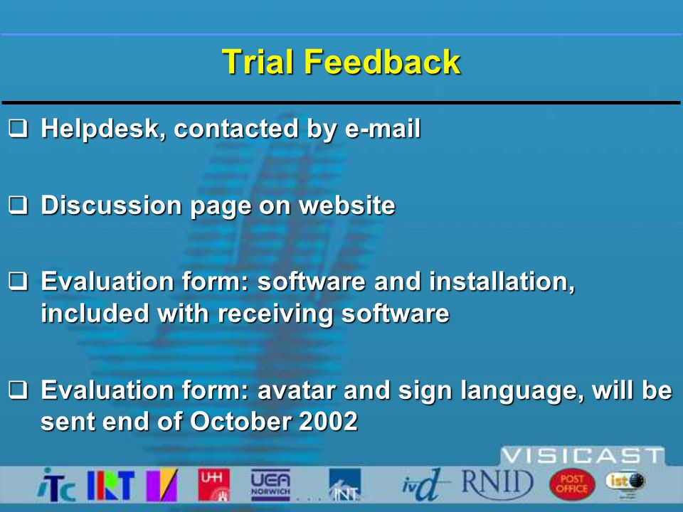 Present Situation  Field trial still running  News slowly spreading  Positive reactions  Results at the end of November
