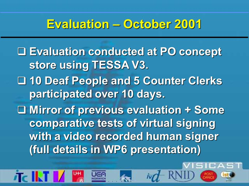 Evaluation – Observations  Clerks complained about the speed of transactions  Caused by :  Toggle switch for recogniser  Mis-recognitions caused by large vocabulary  Poor mapping from recognised speech to phrases  Cumbersome graphical interface